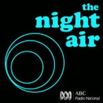 The Night Air / ABC Radio National / 2006–2007
